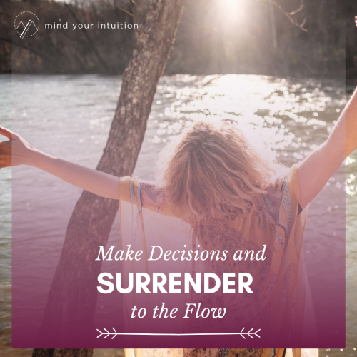 Make Decisions and Surrender to the Flow