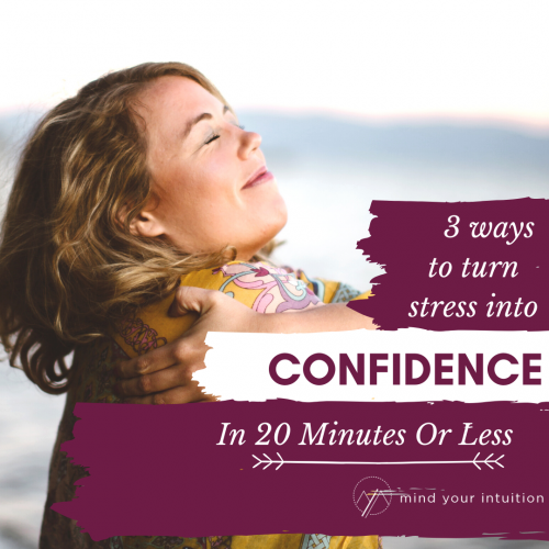 3 Ways to Turn Stress Into Confidence, In 20 Minutes Or Less